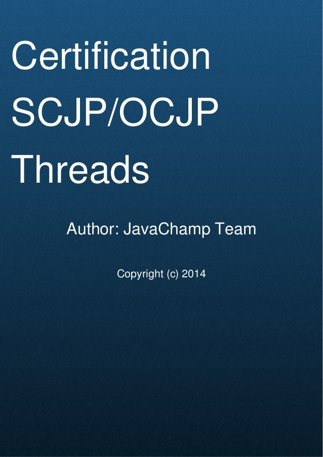 Cover Page Certification SCJP/OCJP Threads Author: JavaChamp Team Copyright (c) 2014