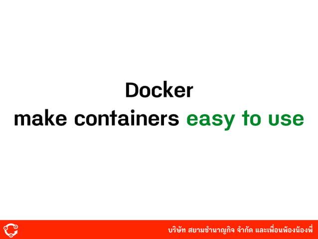 บริษัท สยามํานาญกิจ จํากัด และเพื่อนพ้องน้องพี่ Docker make containers easy to use