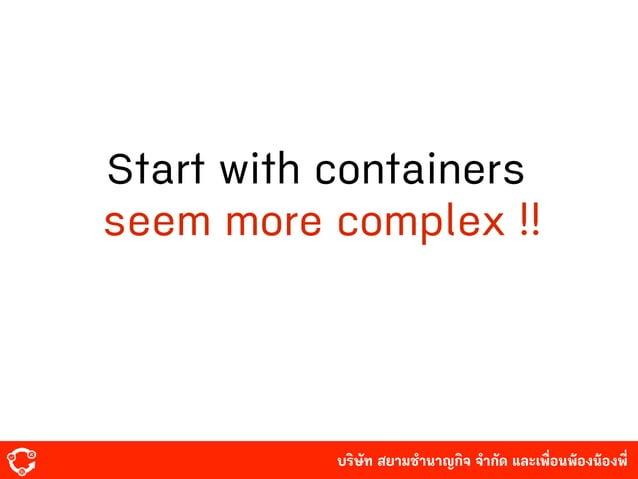 บริษัท สยามํานาญกิจ จํากัด และเพื่อนพ้องน้องพี่ Start with containers seem more complex !!