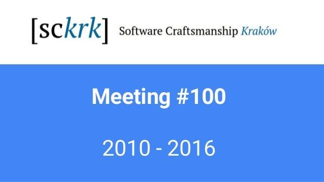 Meeting #100 2010 - 2016