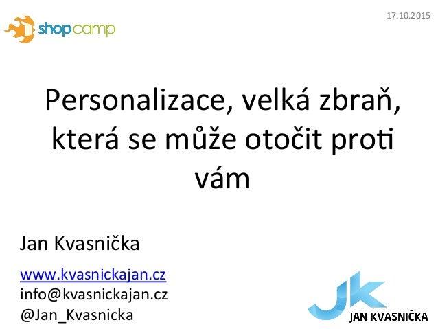 Personalizace,  velká  zbraň,   která  se  může  otočit  pro9   vám   Jan  Kvasnička   www.kvasnicka...