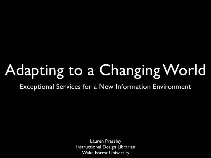 Adapting to a Changing World   Exceptional Services for a New Information Environment                               Lauren...
