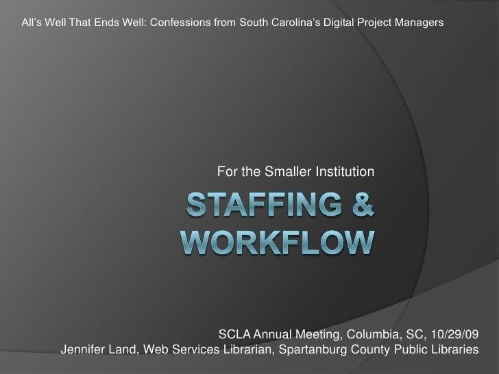 Staffing & Workflow<br />For the Smaller Institution<br />All's Well That Ends Well: Confessions from South Carolina's Dig...