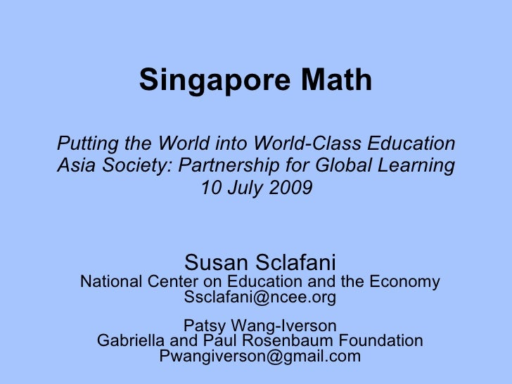 Singapore Math Putting the World into World-Class Education Asia Society: Partnership for Global Learning 10 July 2009 Sus...
