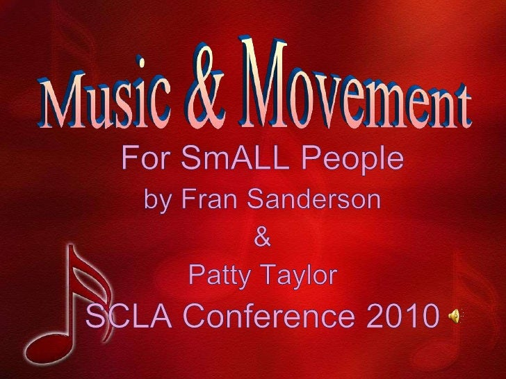 Music & Movement<br />for SmALL people<br />by Fran Sanderson <br />&<br />Patty Taylor<br />SCLA Conference 2010<br />