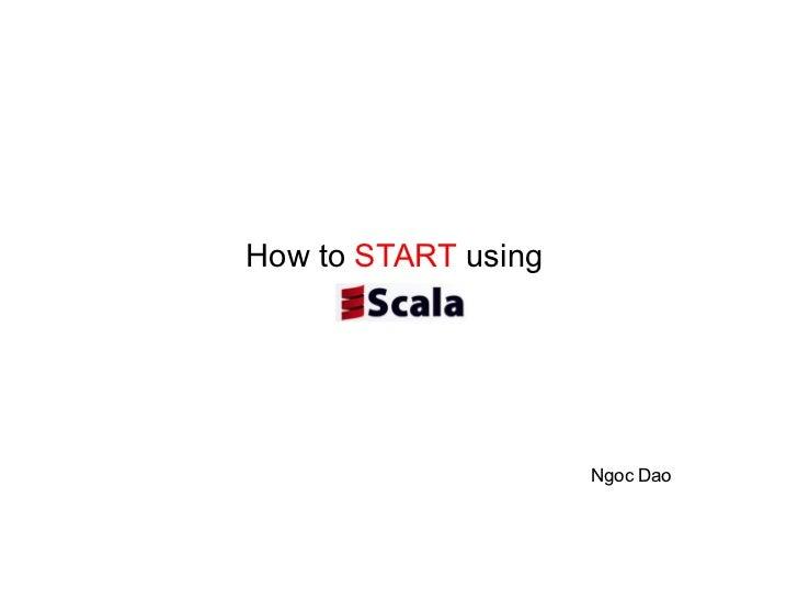How to START using                     Ngoc Dao