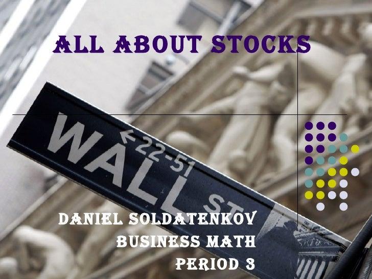All about Stocks Daniel Soldatenkov Business Math Period 3