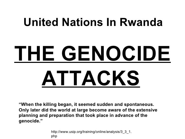 """THE GENOCIDE ATTACKS   United Nations In Rwanda """" When the killing began, it seemed sudden and spontaneous. Only later did..."""