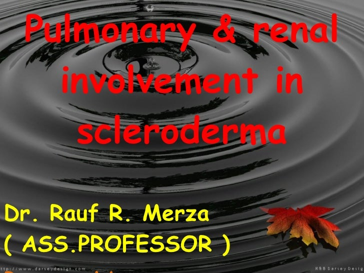 Pulmonary & renal involvement in scleroderma Dr. Rauf R. Merza ( ASS.PROFESSOR ) Prepared by : Dr. Yahya A. Mohammad