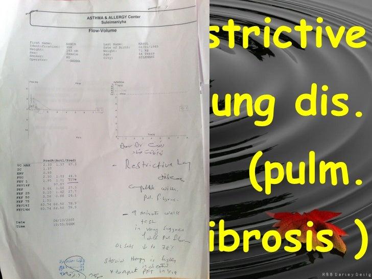 restrictive lung dis. (pulm. fibrosis )