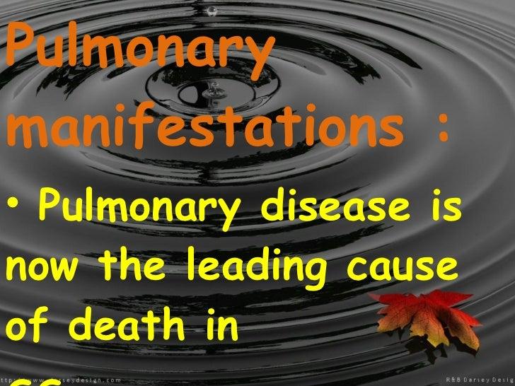 <ul><li>Pulmonary manifestations : </li></ul><ul><li>Pulmonary disease is now the leading cause of death in </li></ul><ul>...