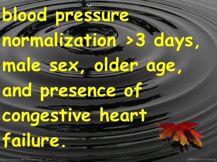 <ul><li>blood pressure normalization >3 days, male sex, older age, and presence of congestive heart failure. </li></ul><ul...