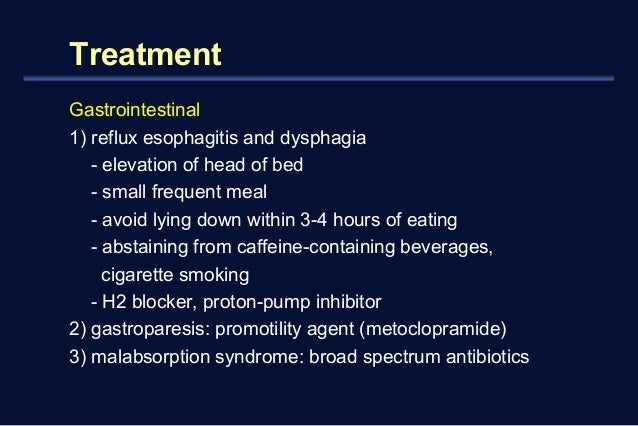 Treatment  Gastrointestinal  1) reflux esophagitis and dysphagia  - elevation of head of bed  - small frequent meal  - avo...