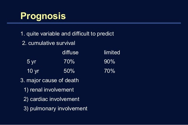 Prognosis  1. quite variable and difficult to predict  2. cumulative survival  diffuse limited  5 yr 70% 90%  10 yr 50% 70...