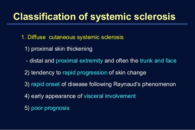 Classification of systemic sclerosis  1. Diffuse cutaneous systemic sclerosis  1) proximal skin thickening  - distal and p...