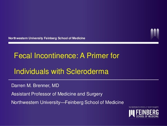 Northwestern University Feinberg School of Medicine  Fecal Incontinence: A Primer for  Individuals with Scleroderma  Darre...