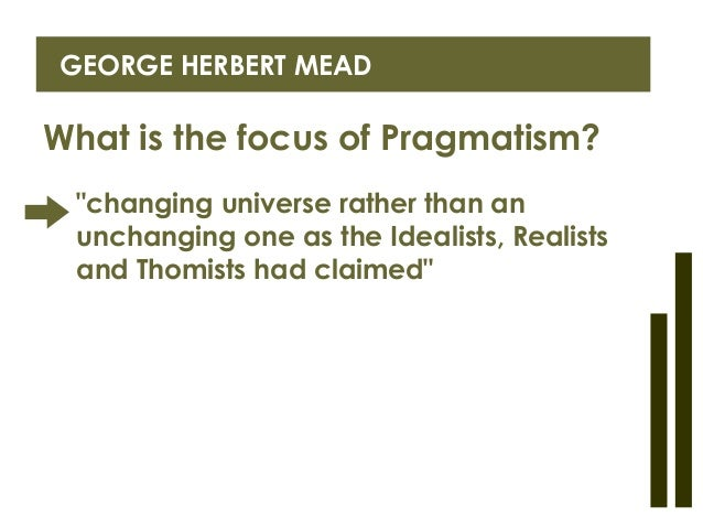 """describing social behaviorism from the perspective of george herbert mead Of """"dramaturgy,"""" a perspective that is informed not  which he labeled """"social behaviorism"""" for mead,  and the george herbert mead award for lifetime ."""