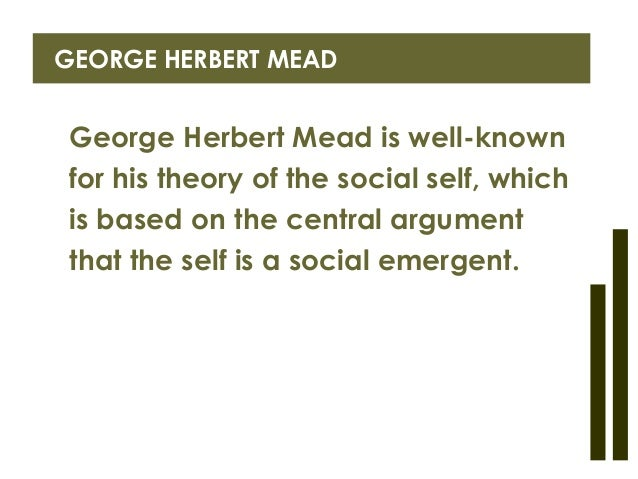 the significance of george meads theories to society The third stage in mead's theory of the development of self wherein children play organized games (or of society in according to george herbert mead.