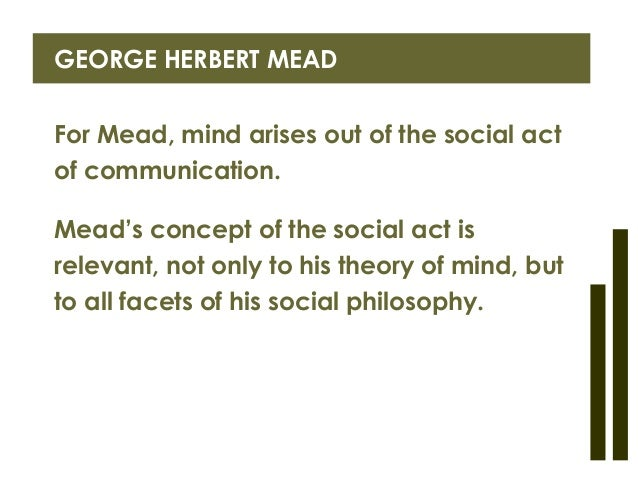 """herbert mead analysis is mind self Read this essay on george herbert mead and  in """"mind, self, and society,"""" mead goes into detail on how  financial analysis of mead johnson nutrition."""