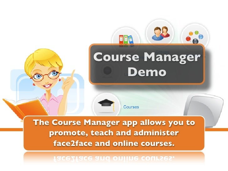 Course Manager                 DemoThe Course Manager app allows you to   promote, teach and administer    face2face and o...