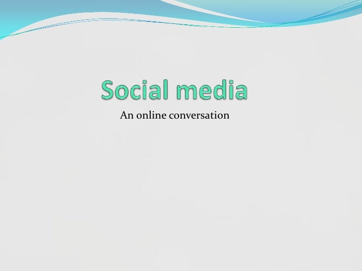 Social media<br />An online conversation<br />