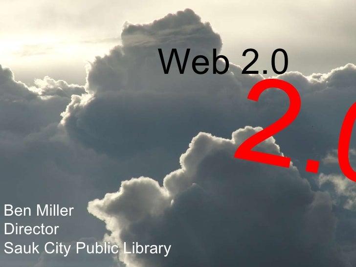 Web 2.0Ben MillerDirectorSauk City Public Library