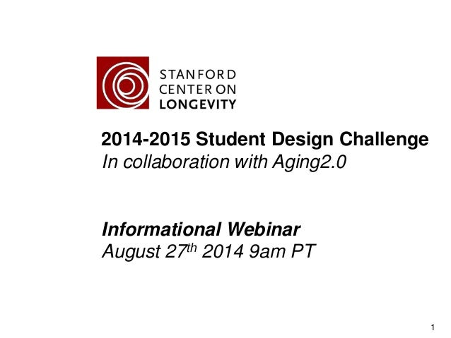 2014-2015 Student Design Challenge In collaboration with Aging2.0 Informational Webinar August 27th 2014 9am PT 1