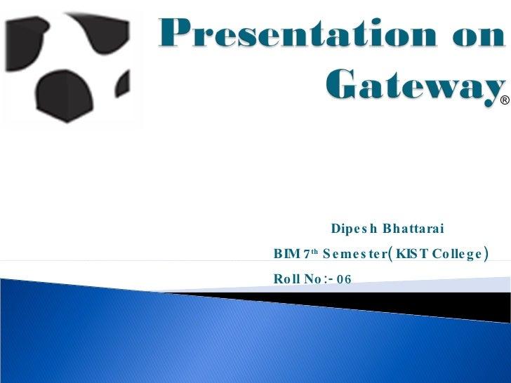 ® Dipesh Bhattarai BIM 7 th  Semester( KIST College) Roll No:- 06