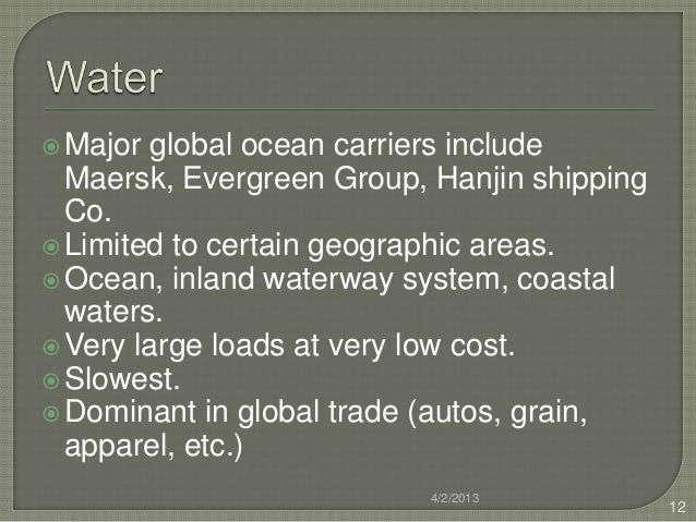  Major global ocean carriers include  Maersk, Evergreen Group, Hanjin shipping  Co. Limited to certain geographic areas....