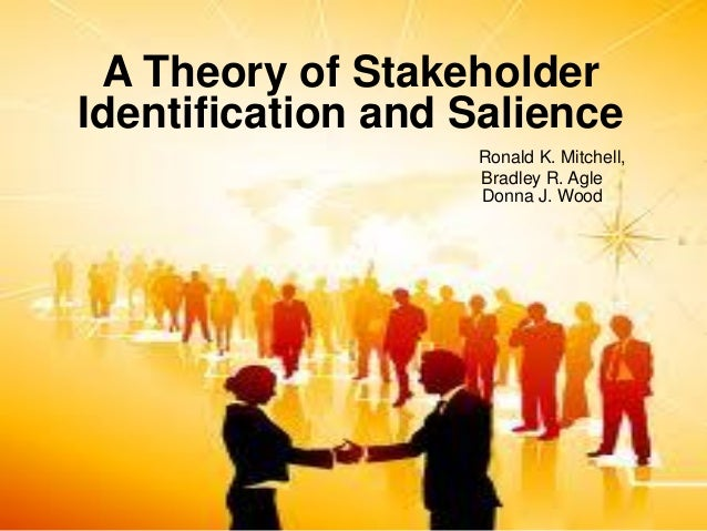 A Theory of Stakeholder Identification and SalienceRonald K. Mitchell, Bradley R. AgleDonna J. Wood