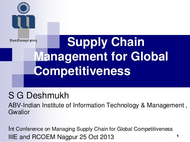 Supply Chain Management for Global Competitiveness S G Deshmukh ABV-Indian Institute of Information Technology & Managemen...
