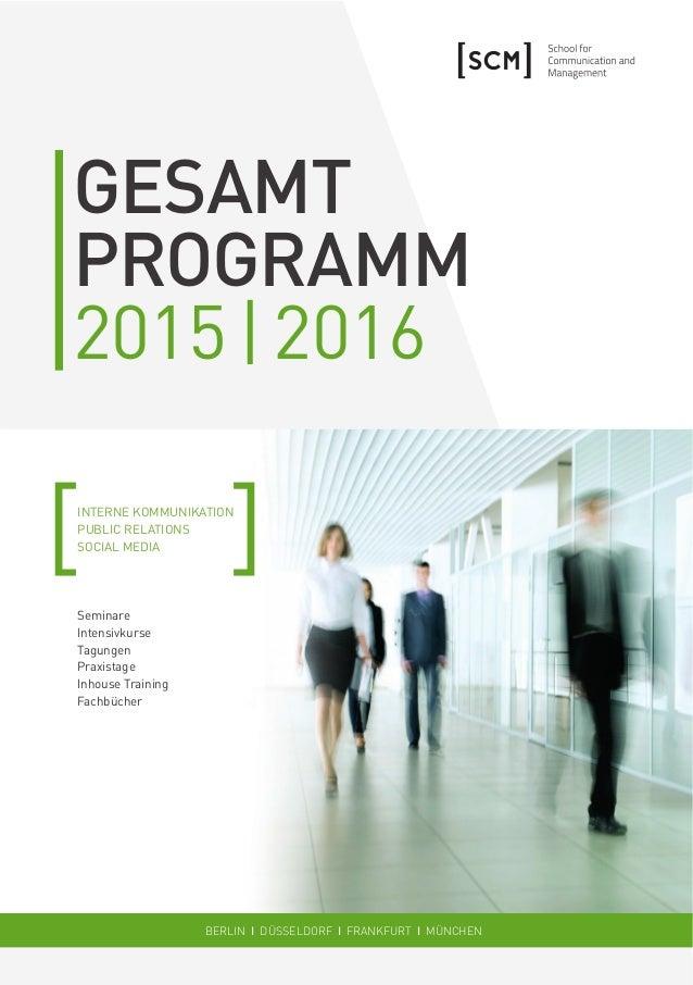 GESAMT PROGRAMM 2015|2016 INTERNE KOMMUNIKATION PUBLIC RELATIONS SOCIAL MEDIA Seminare Intensivkurse Tagungen Praxistage I...