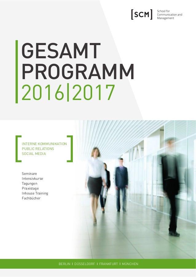 GESAMT PROGRAMM 2016|2017 INTERNE KOMMUNIKATION PUBLIC RELATIONS SOCIAL MEDIA Seminare Intensivkurse Tagungen Praxistage I...