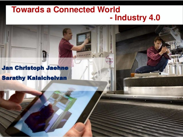 Towards a Connected World - Industry 4.0 Jan Christoph Jaehne Sarathy Kalaichelvan