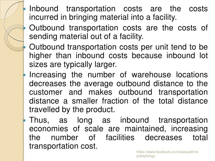    Inbound transportation costs are the costs    incurred in bringing material into a facility.   Outbound transportatio...