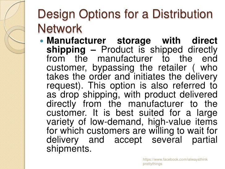 Design Options for a DistributionNetwork   Manufacturer storage with direct    shipping – Product is shipped directly    ...