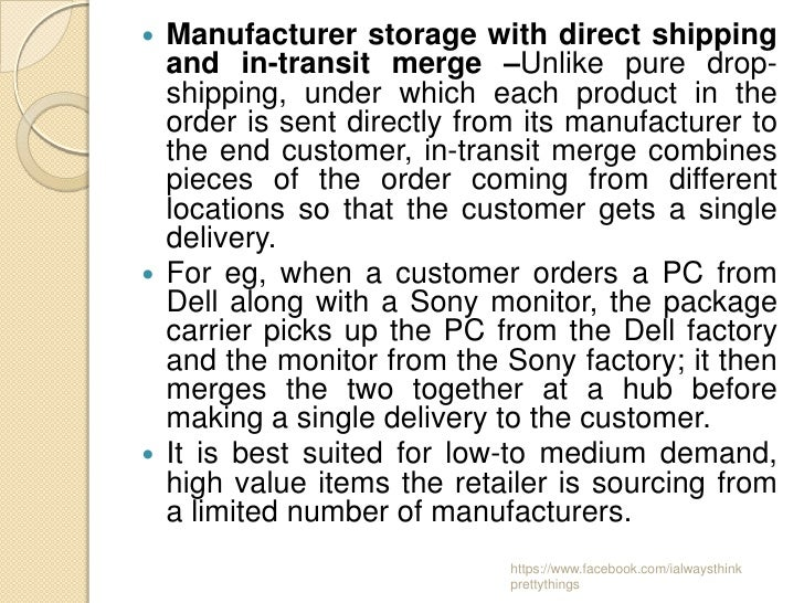  Manufacturer storage with direct shipping  and in-transit merge –Unlike pure drop-  shipping, under which each product i...