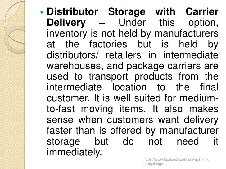    Distributor Storage with Carrier    Delivery – Under this option,    inventory is not held by manufacturers    at the ...
