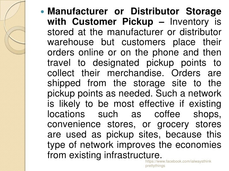    Manufacturer or Distributor Storage    with Customer Pickup – Inventory is    stored at the manufacturer or distributo...