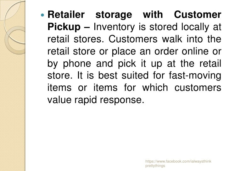    Retailer storage with Customer    Pickup – Inventory is stored locally at    retail stores. Customers walk into the   ...