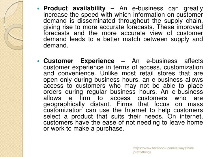    Product availability – An e-business can greatly    increase the speed with which information on customer    demand is...