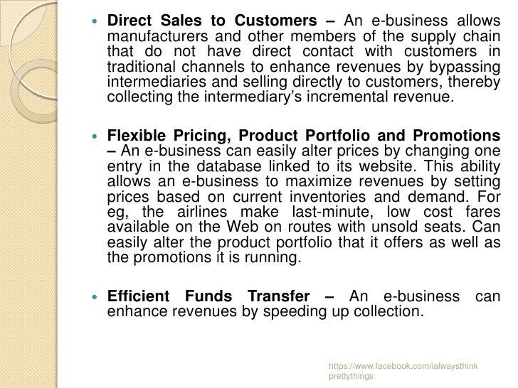    Direct Sales to Customers – An e-business allows    manufacturers and other members of the supply chain    that do not...