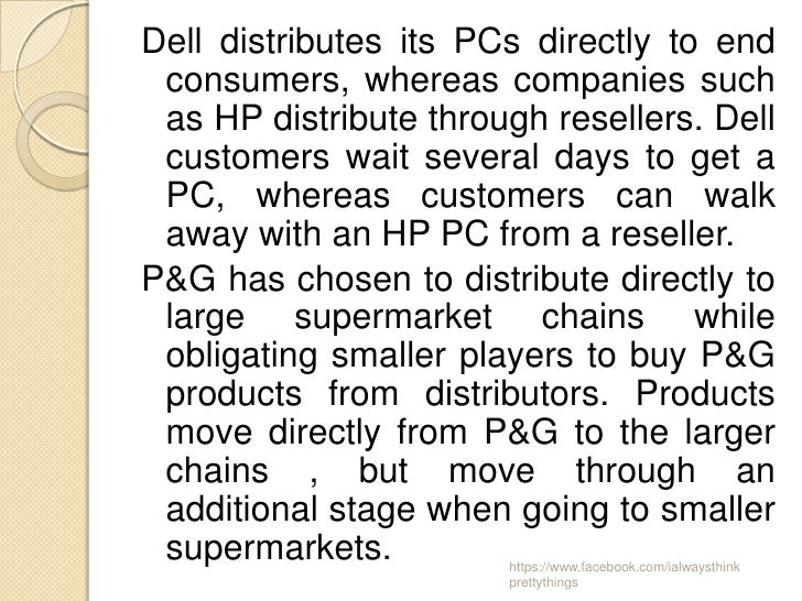 Dell distributes its PCs directly to end consumers, whereas companies such as HP distribute through resellers. Dell custom...