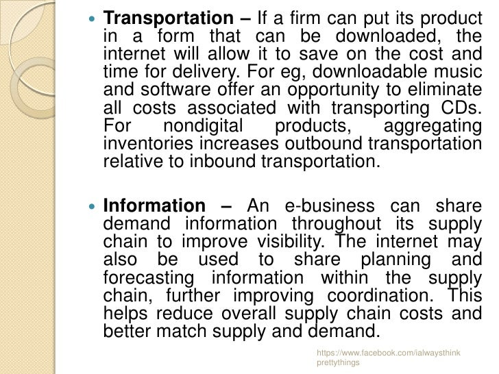    Transportation – If a firm can put its product    in a form that can be downloaded, the    internet will allow it to s...