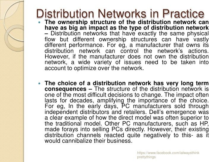 Distribution Networks in Practice   The ownership structure of the distribution network can    have as big an impact as t...