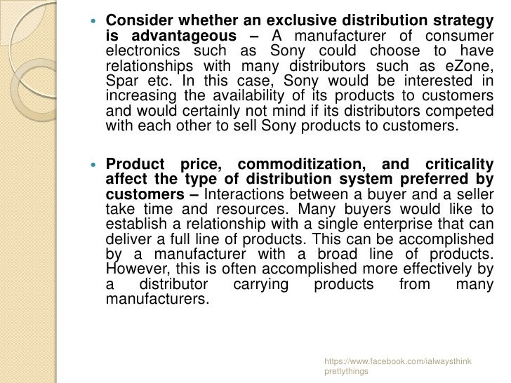    Consider whether an exclusive distribution strategy    is advantageous – A manufacturer of consumer    electronics suc...