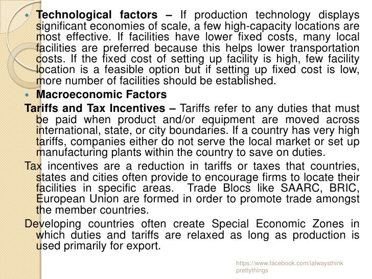  Technological factors – If production technology displays  significant economies of scale, a few high-capacity locations...