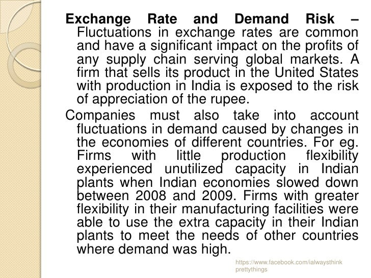 Exchange Rate and Demand Risk – Fluctuations in exchange rates are common and have a significant impact on the profits of ...
