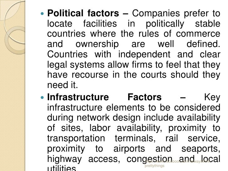  Political factors – Companies prefer to  locate facilities in politically stable  countries where the rules of commerce ...