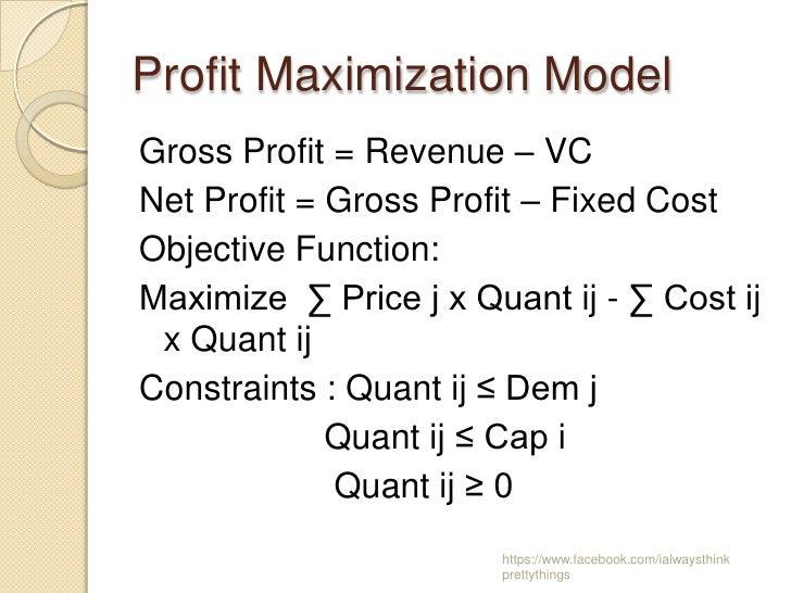 Profit Maximization ModelGross Profit = Revenue – VCNet Profit = Gross Profit – Fixed CostObjective Function:Maximize ∑ Pr...